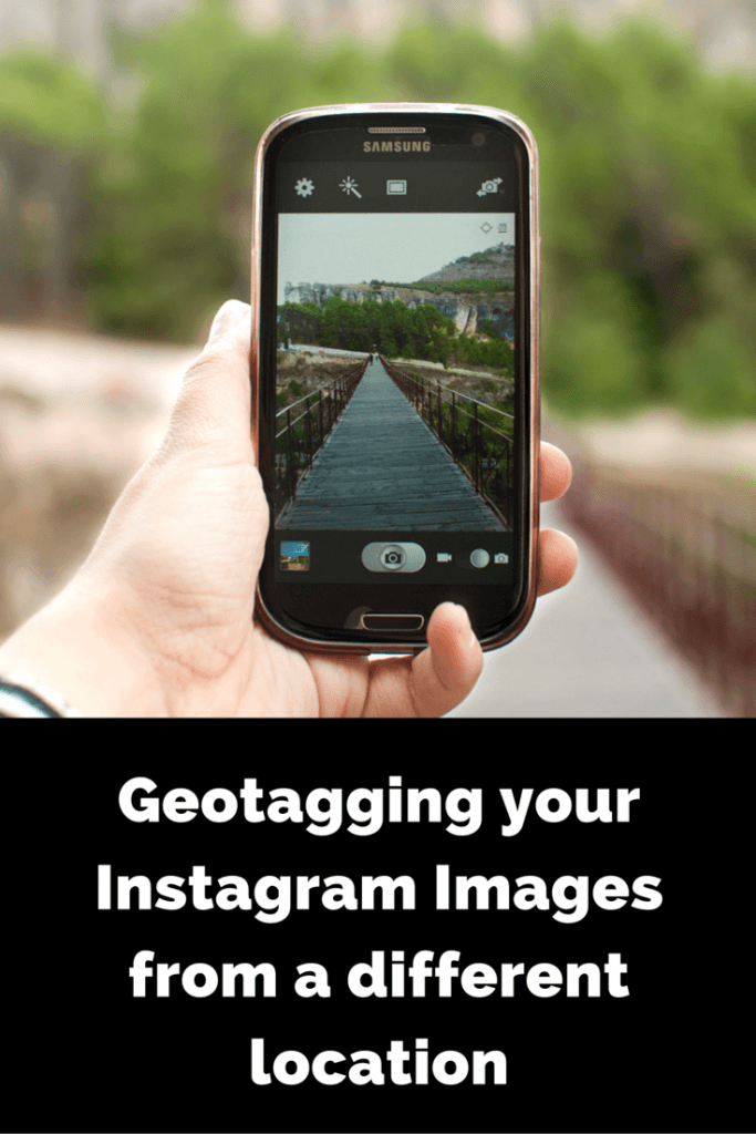 How to Geotag Your Instagram Images from a different location than where they were taken